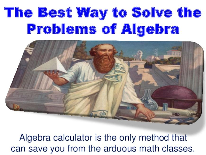 Solve your all algebra problems by using algebra calculator and ...