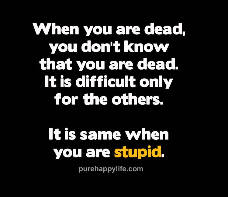Dead Quotes Quotes  When You Are Dead You Don't Know That You Are Deadmore .