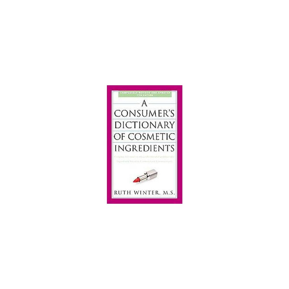 Consumer's Dictionary of Cosmetic Ingredients : Complete Information About the Harmful and Desirable