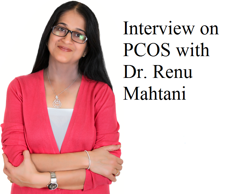 Interview with an Expert,  Dr. Renu Mahtani, on Polycyctic Ovarian Syndrome (PCOS)