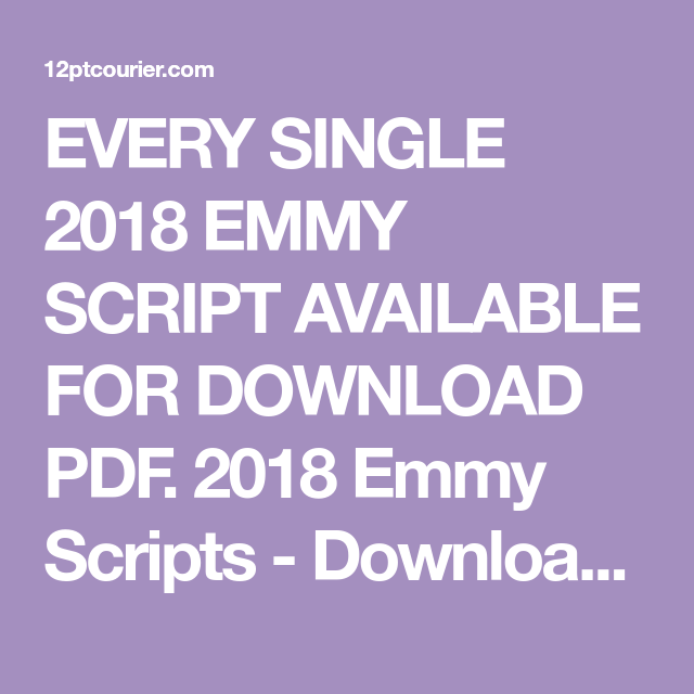 EVERY SINGLE 2018 EMMY SCRIPT AVAILABLE FOR DOWNLOAD PDF  2018 Emmy