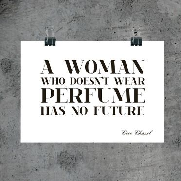 Always wear perfume  :)          Coco Chanel quote