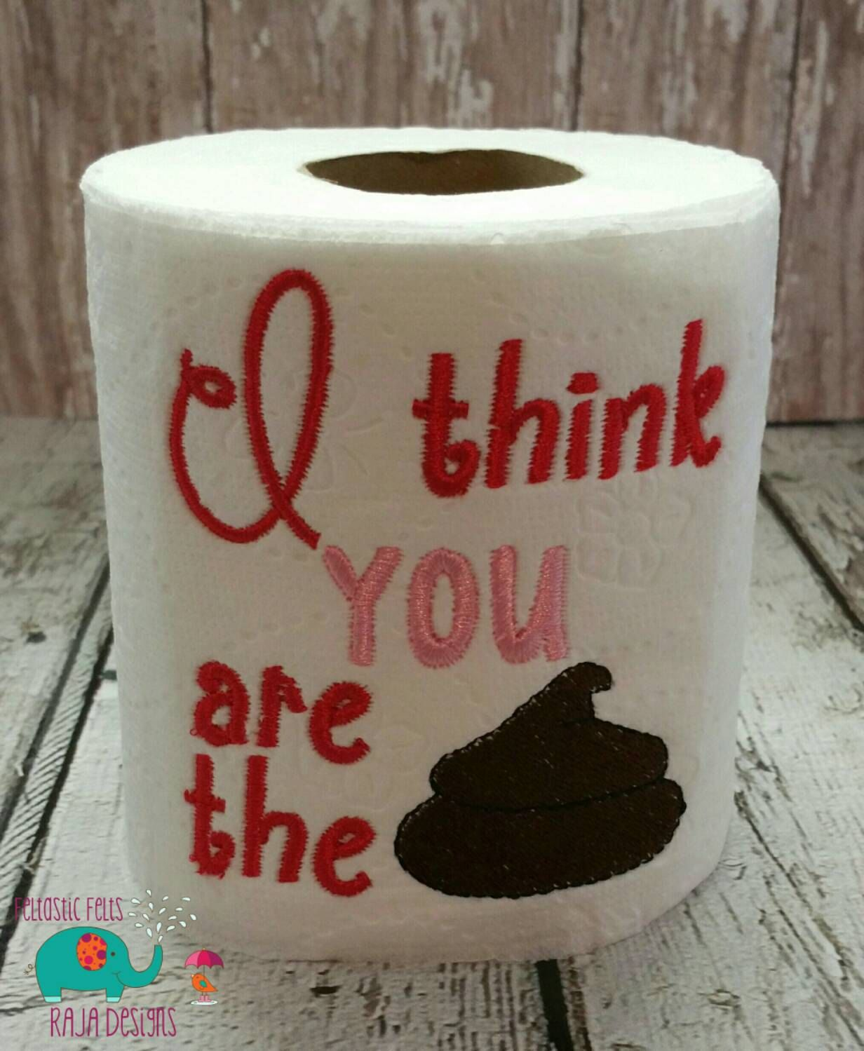 Funny Toilet Paper I Think You Are The Poop Embroidered Toilet Paper Gag