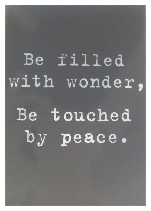Be filled with wonder, be touched by peace Tattoos Pinterest