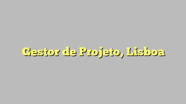 Gestor de Projeto, Lisboa