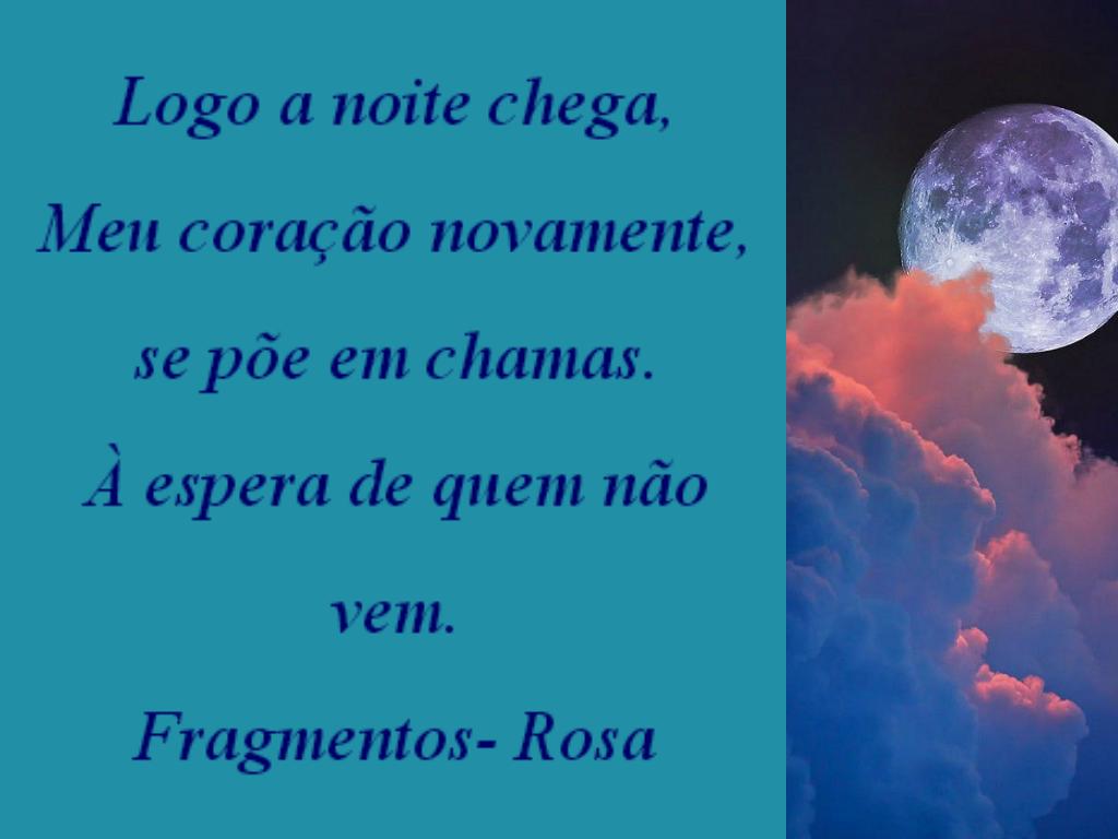 Meus Poemas  Minhas Reflexões (R.R.): N.27 Fragmento (Logo a noite chega....)