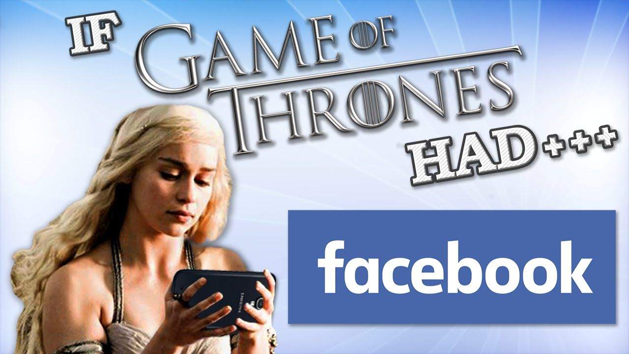 if game of thrones had facebook youtube game of thrones