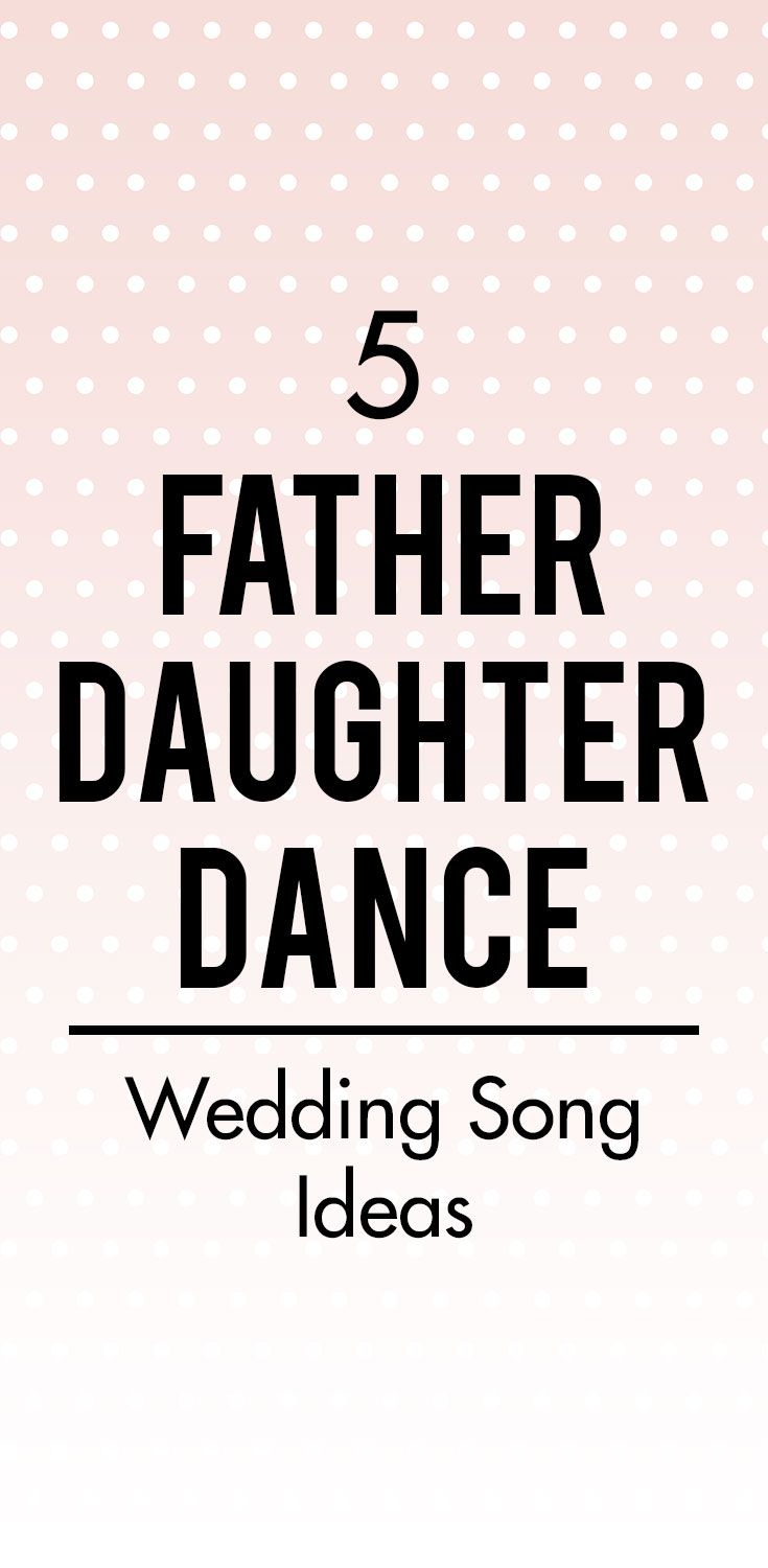 5 Heartwarming Father Daughter Dance Wedding Song Ideas We Rounded Up Five Tear
