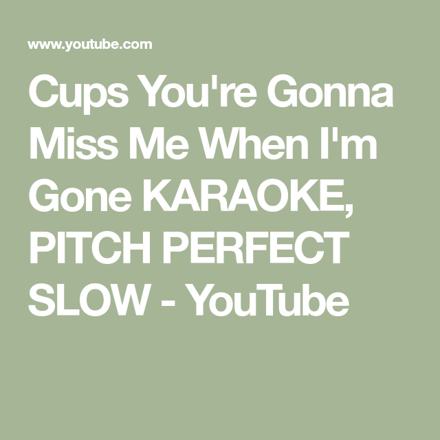 Cups You Re Gonna Miss Me When I M Gone Karaoke Pitch Perfect Slow Youtube Pitch Perfect Karaoke Cup Song