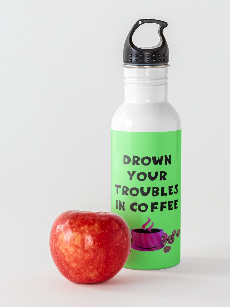 'drown your troubles in coffee, steaming pink coffee cup