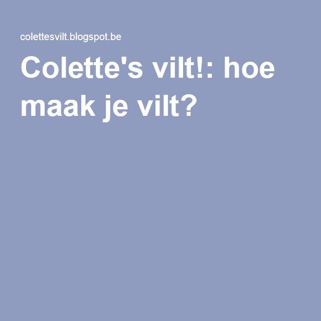 Colette's vilt!: hoe maak je vilt?