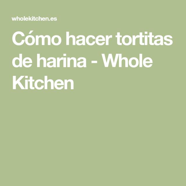 Cómo hacer tortitas de harina - Whole Kitchen