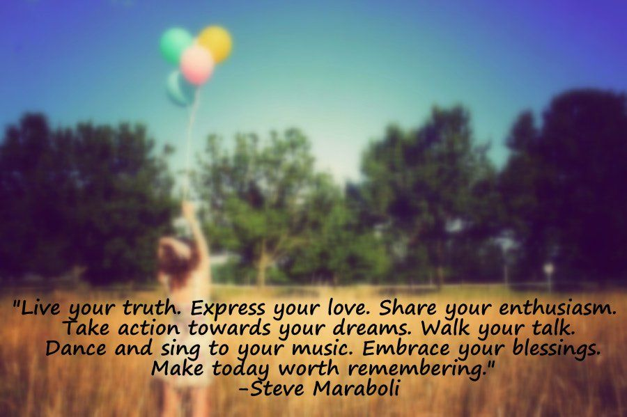 """Live your truth. Express your love. Share your enthusiasm ..."
