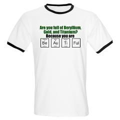 07548f3eb Because you are Be-Au-Ti-Ful. A geeky science t-shirt with a funny nerd  pick-up line fit for a Howard Wolowitz fan.