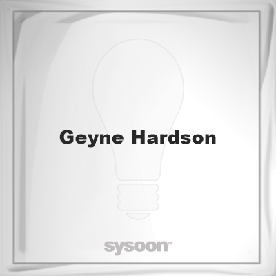 Geyne Hardson: Page about Geyne Hardson #member #website #sysoon #about