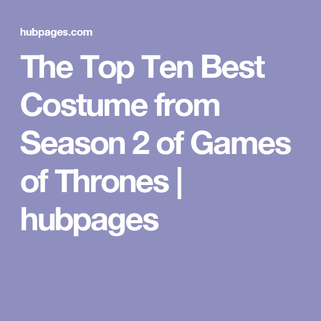 The Top Ten Best Costume from Season 2 of Games of Thrones | hubpages
