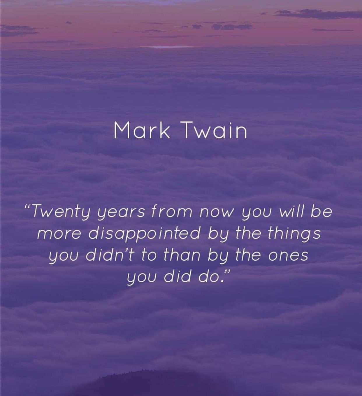 Live Life With No Regrets You Only Live Once Make It Count Mark Twain Quote Feel Good Quotes Inspirational Quotes About Strength Regret Quotes