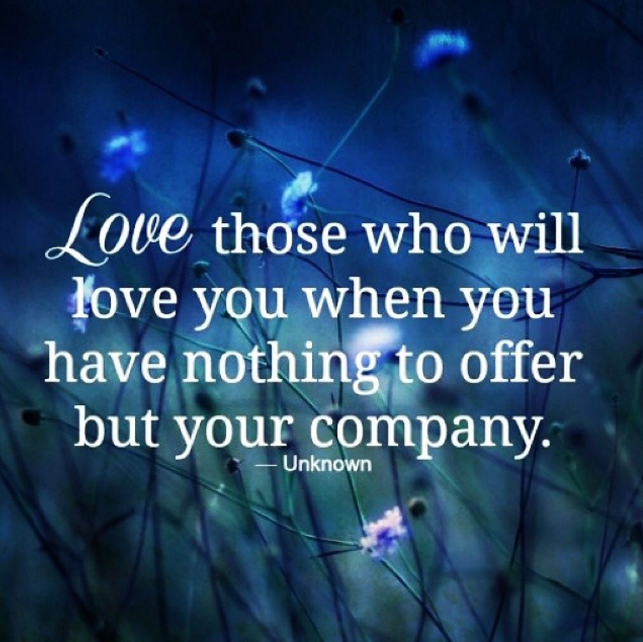 """They say :""""Love those who will love you when you have nothing to offer but your company"""" #quote #words #lessons"""