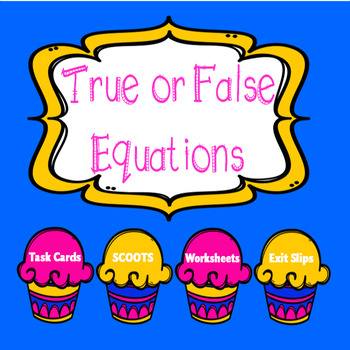True and False Equations SCOOT, Task Cards, Worksheets {CCSS aligned 1.OA.4.7}