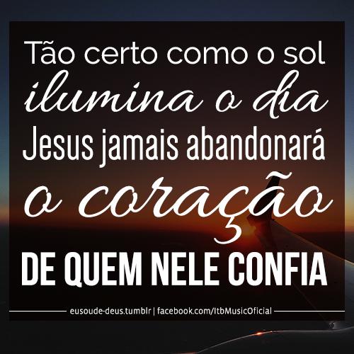 Tão Certo Como O Sol Ilumina O Dia Jesus Jamais Abandonará