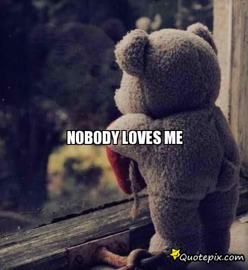Nobody Loves Me Images Nobody Loves Me Quotepixcom Quotes