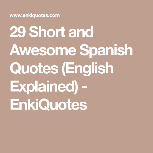 Short Spanish Quotes 29 Short and Awesome Spanish Quotes (English Explained  Short Spanish Quotes