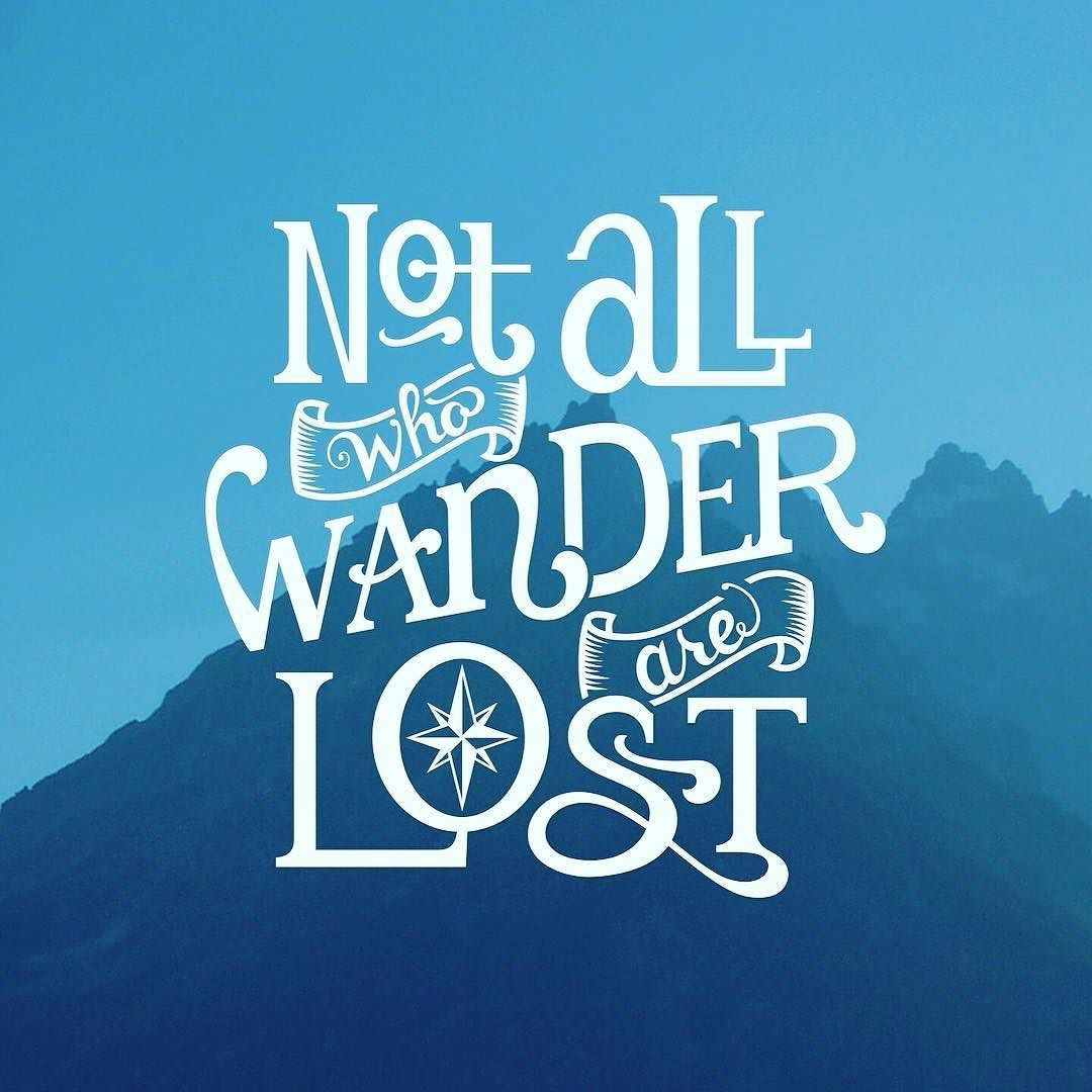 Inspiration Love Quotes Not All Who Wander Are Lost Smallmiraclesmatter Motivation