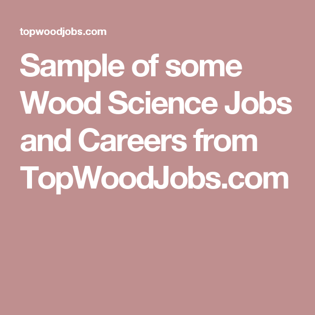 Sample Of Some Wood Science Jobs And Careers From Topwoodjobs Com Science Programs Science Science And Technology