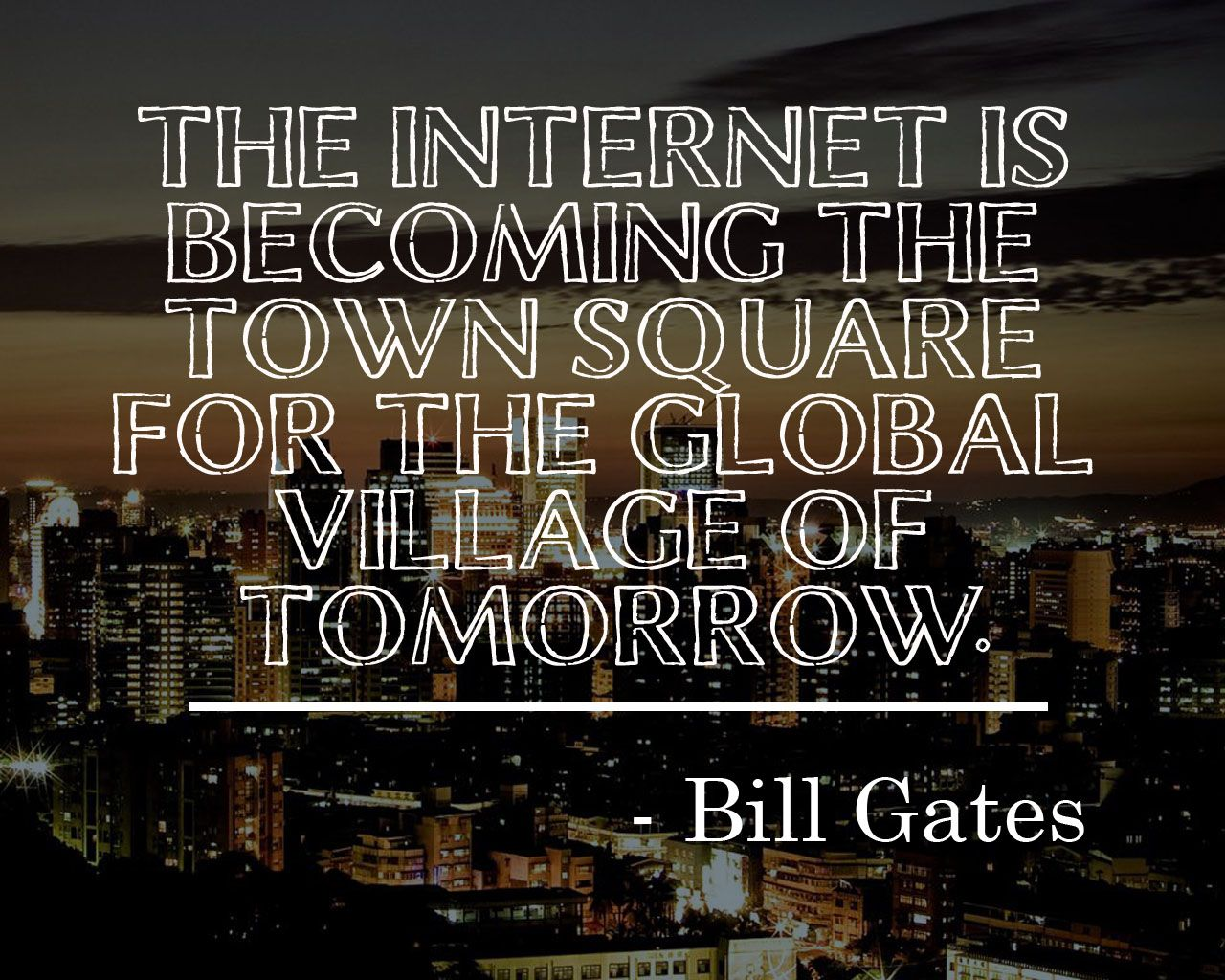 Internet Quotes Internet Is Becoming The Town Square For The Global Village Of