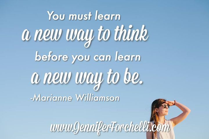 """""""You must learn a new way to think before you can master a new way to be."""" — Marianne Williamson #quote #qotd #inspiration #jfowisdom www.jenniferforchelli.com"""