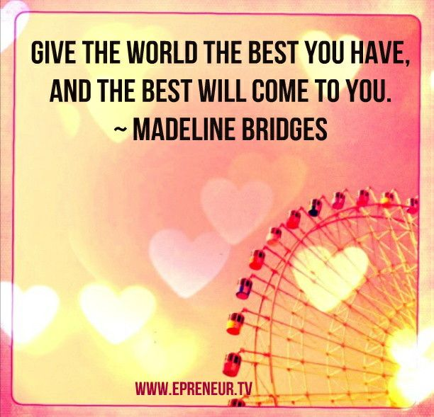 Give the world the best you have and the best will come to you #quote www.Epreneur.TV