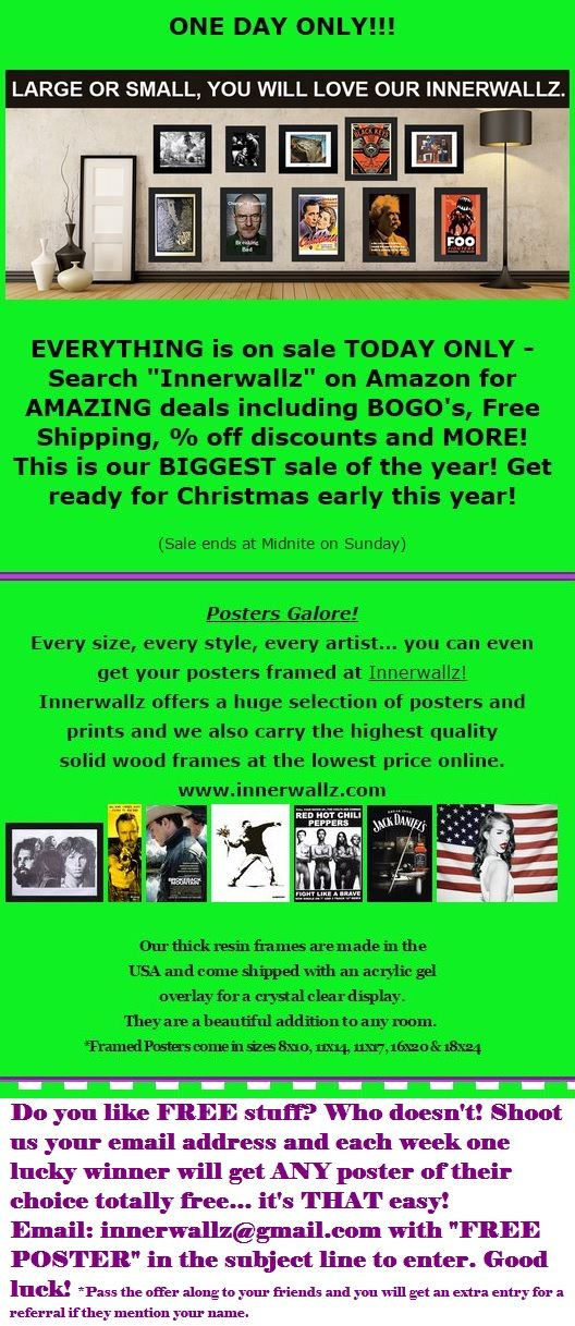 EVERYTHING IS ON SALE! BOGO ~ Free shipping ~ % discounts - ALL MERCH until midnite tonight OUR BIGGEST SALE OF THE YEAR!!!   @Innerwallz #posters  http://amzn.to/141110Y or search INNERWALLZ on Amazon.   Sale extends to www.innerwallz.com as well (an Amazon Store)