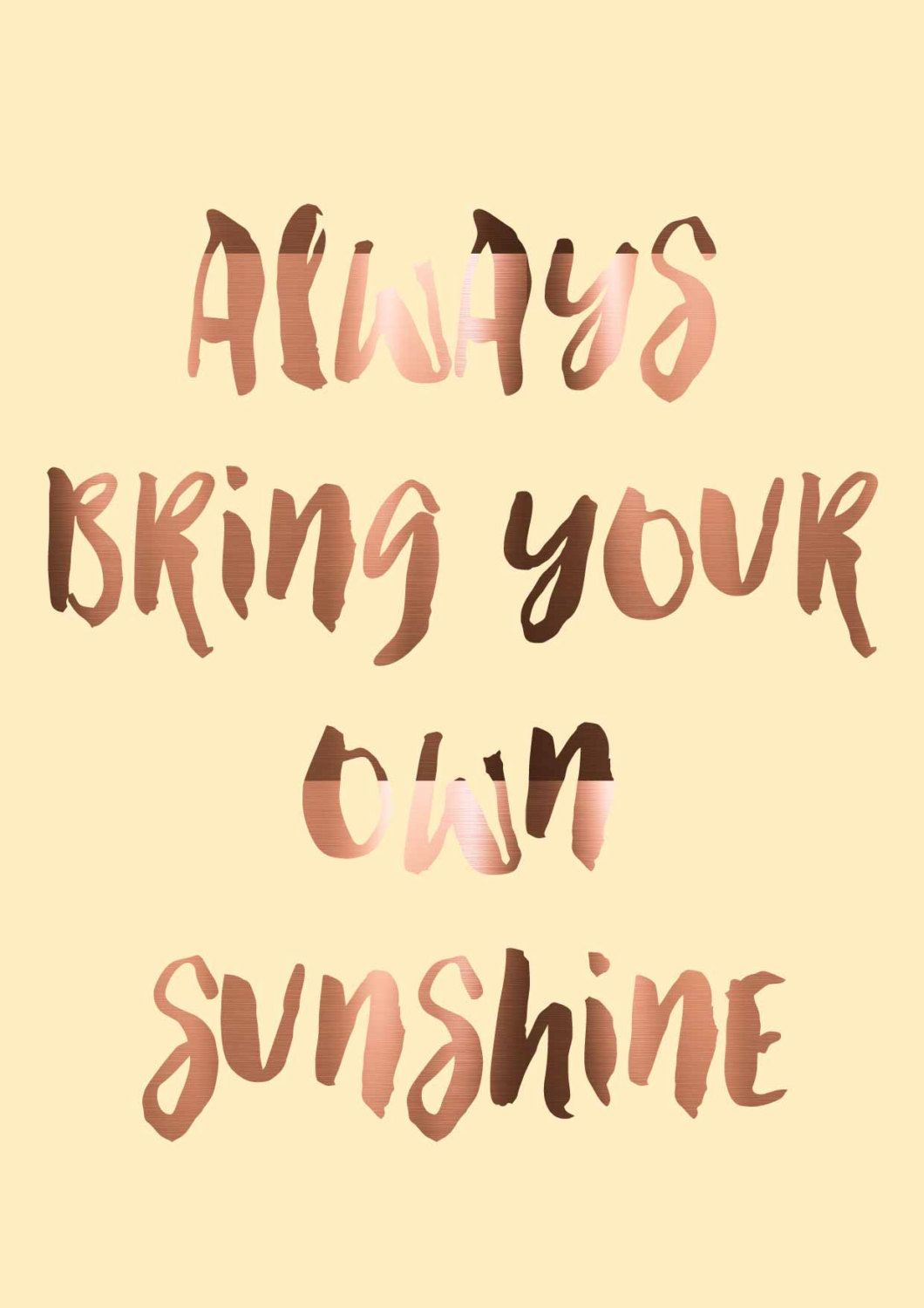 Always Bring Your Own Sunshine Well Said Quotes