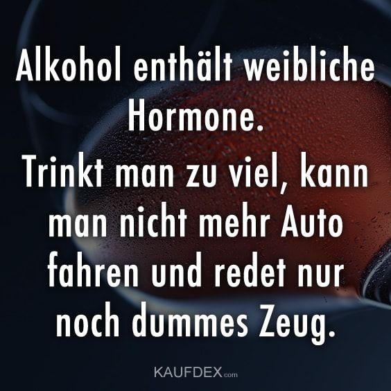 Alkohol enthält weibliche Hormone... | Witzige sprüche ...