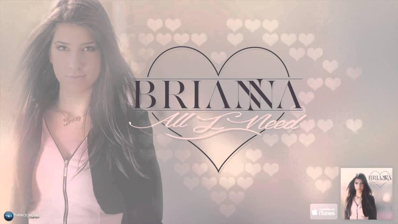 Brianna All I Need Music Videos Musik Songs