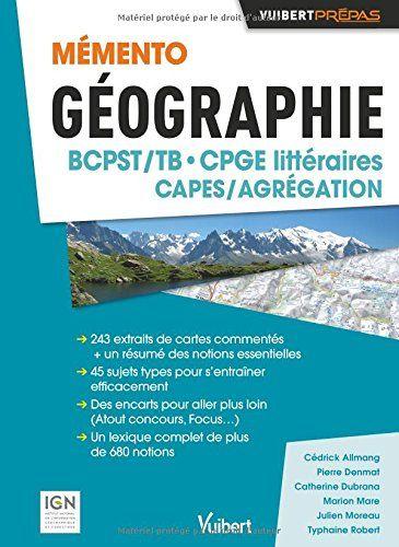 Telecharger Memento Geographie Bcpst Cpge Litteraires Capes Agregation Sujets Types Commentaires De Cartes Topographiques Etudes De Documents Pdf Par
