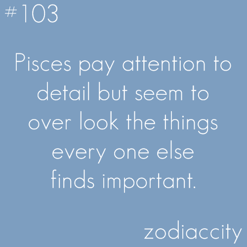 Pisces Pay Attention To Detail But Seem To Over Look The Things Every One Else Finds Important Horoscope Pisces Pisces Daily Pisces