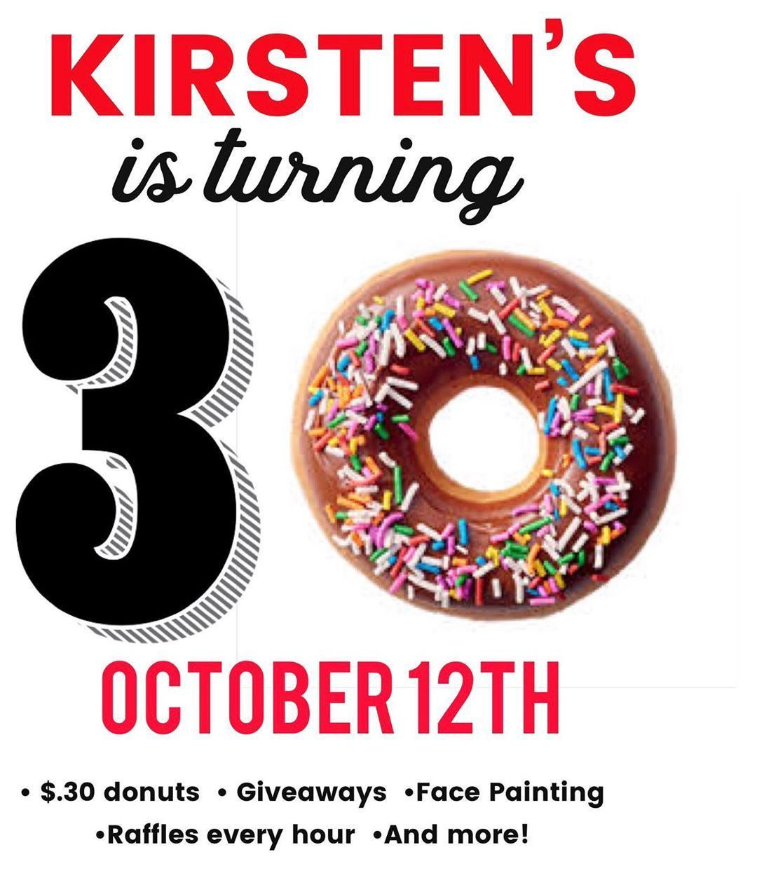 CELEBRATE WITH US!  Don't forget to mark your calendars for this Saturday, October 12th! We are having an anniversary party to celebrate 30 years!  We will have: •Donut eating contest at NOON! •Giveaways (cake, Kringle, and more) •Raffles every hour •Specials ($.30 donuts, cookies, and other treats) • Face painting • An