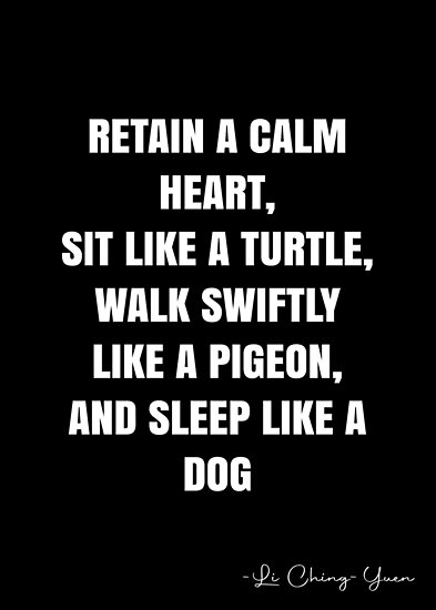 Retain A Calm Heart Sit Like A Turtle Walk Swiftly Like A Pigeon And Sleep Like A Dog Li Ching Yuen Quote Qwob Poster Graphix Poster By Graphixdisplat Quote Posters