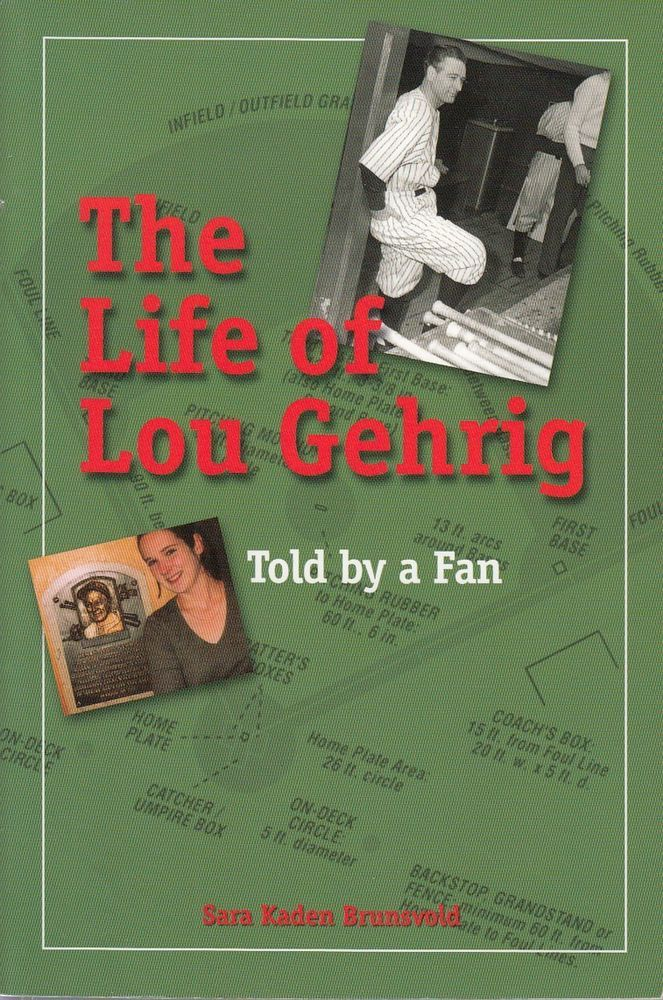 The Life of Lou Gehrig: Told By a Fan by Sara Kaden Brunsvold 2006