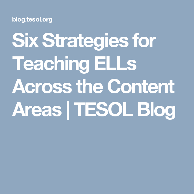 Six Strategies For Teaching Ells Across The Content Areas Tesol