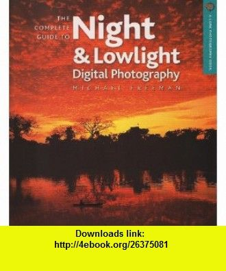 The Complete Guide To Night Lowlight Digital Photography A Lark Book 9781600592065