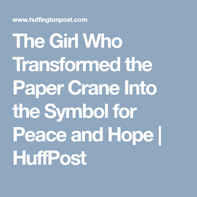 The Girl Who Transformed The Paper Crane Into The Symbol For Peace