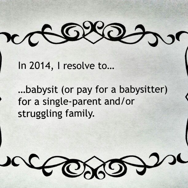 I resolve to babysit for a single-parent or struggling family.