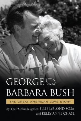 The Great American Love Story of George and Barbara Bush by Ellie Leblond Sosa
