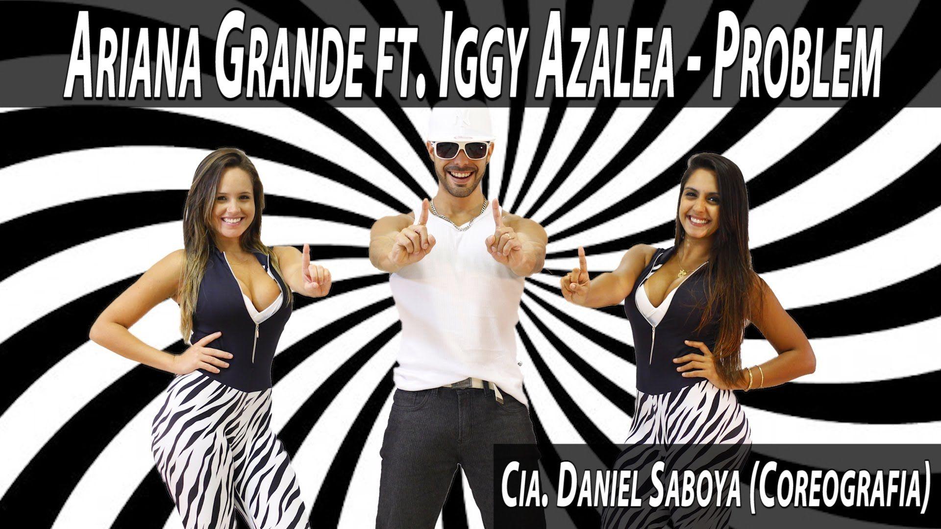 Ariana Grande Ft Iggy Azalea Problem Cia Daniel Saboya