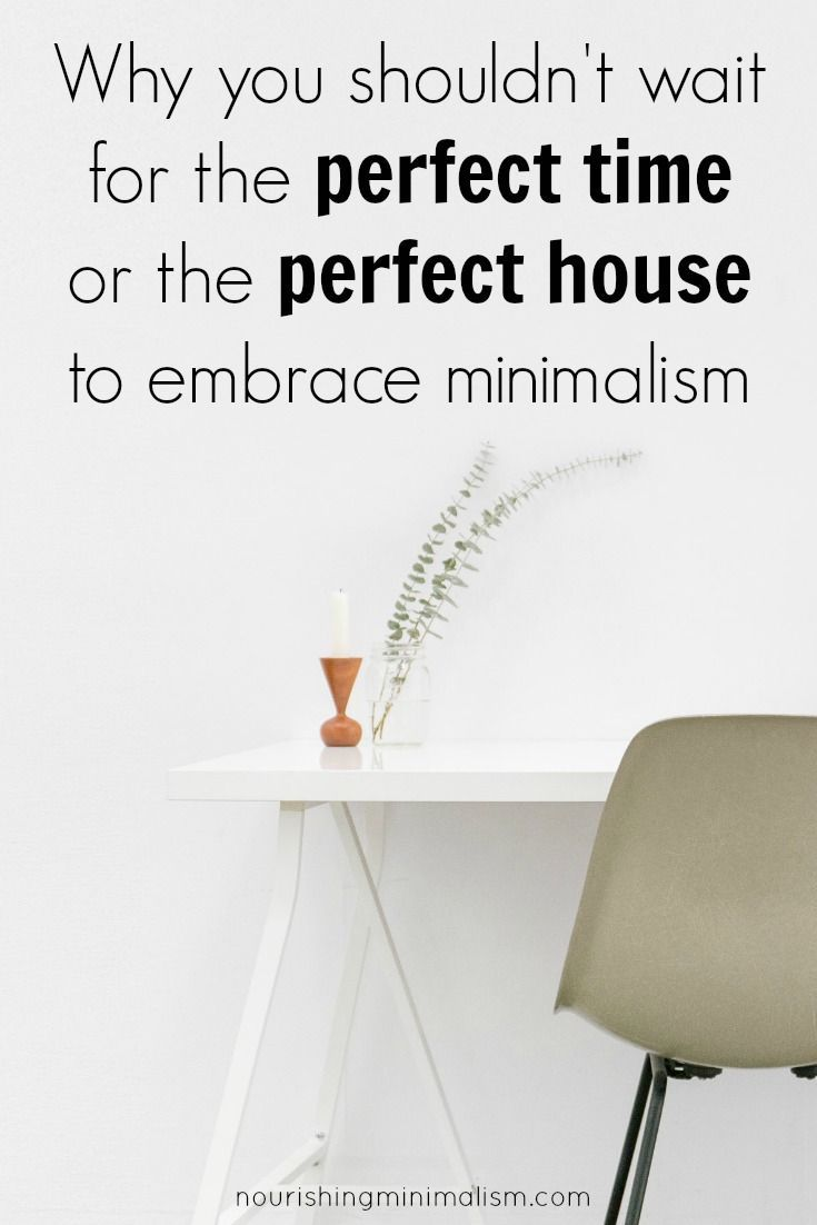 Why You Shouldn T Wait For The Perfect Time Or The Perfect House