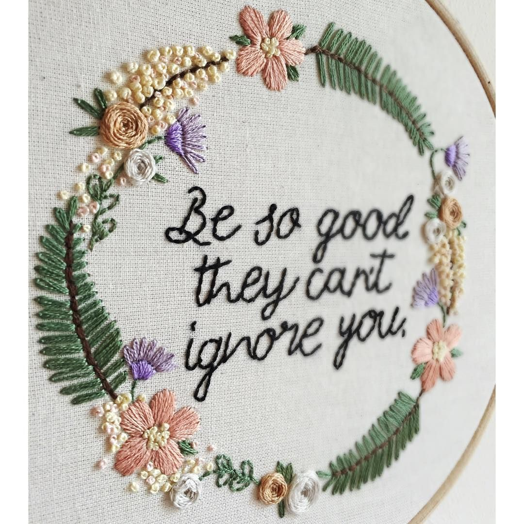 Be so good they can\'t ignore you embroidery hoop. | Embroidery ...