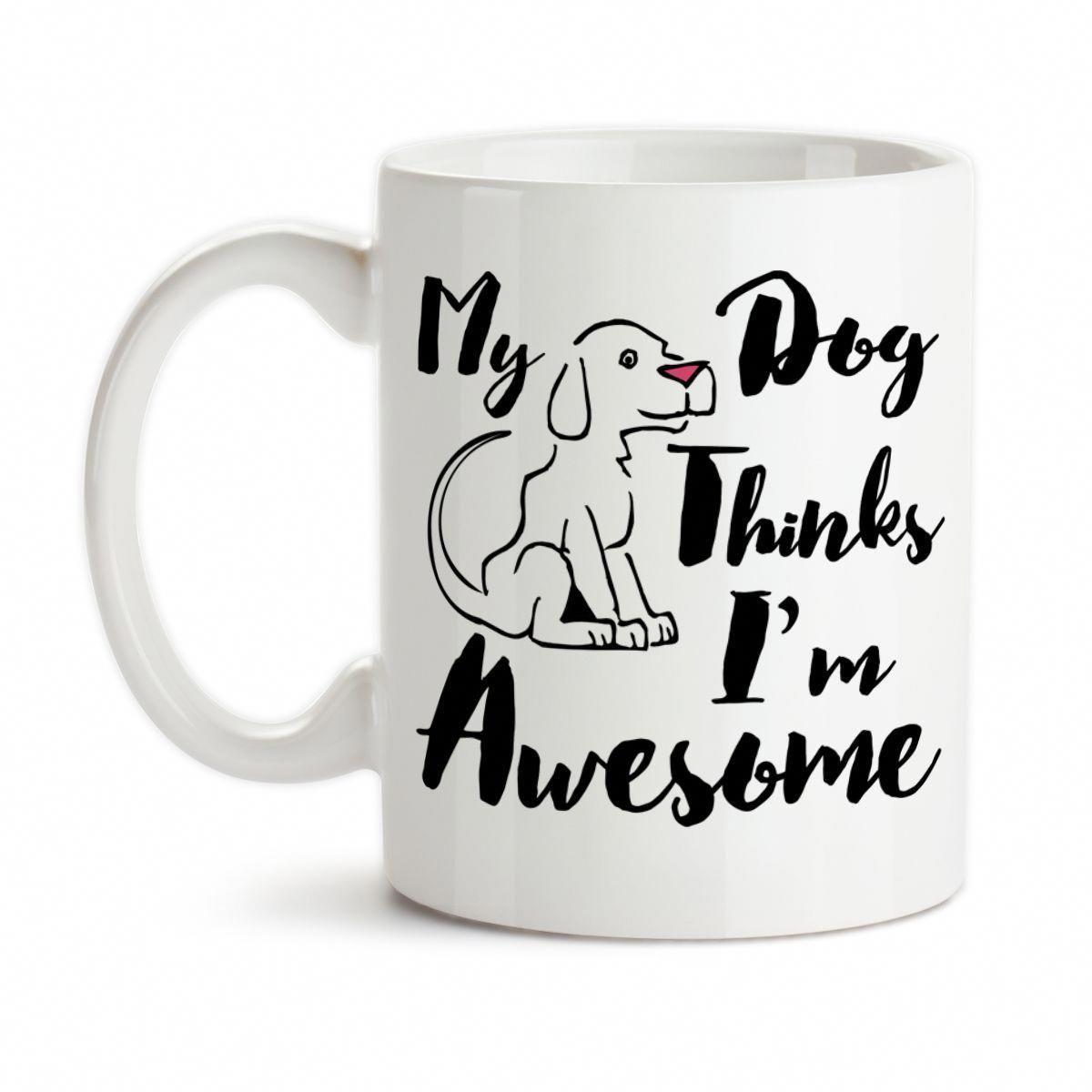Coffee Mug My Dog Thinks I M Awesome Humor Dogs Puppy Puppies Pets Love My Dog Cute Dog Cute Dogs Mugs Cream Mugs
