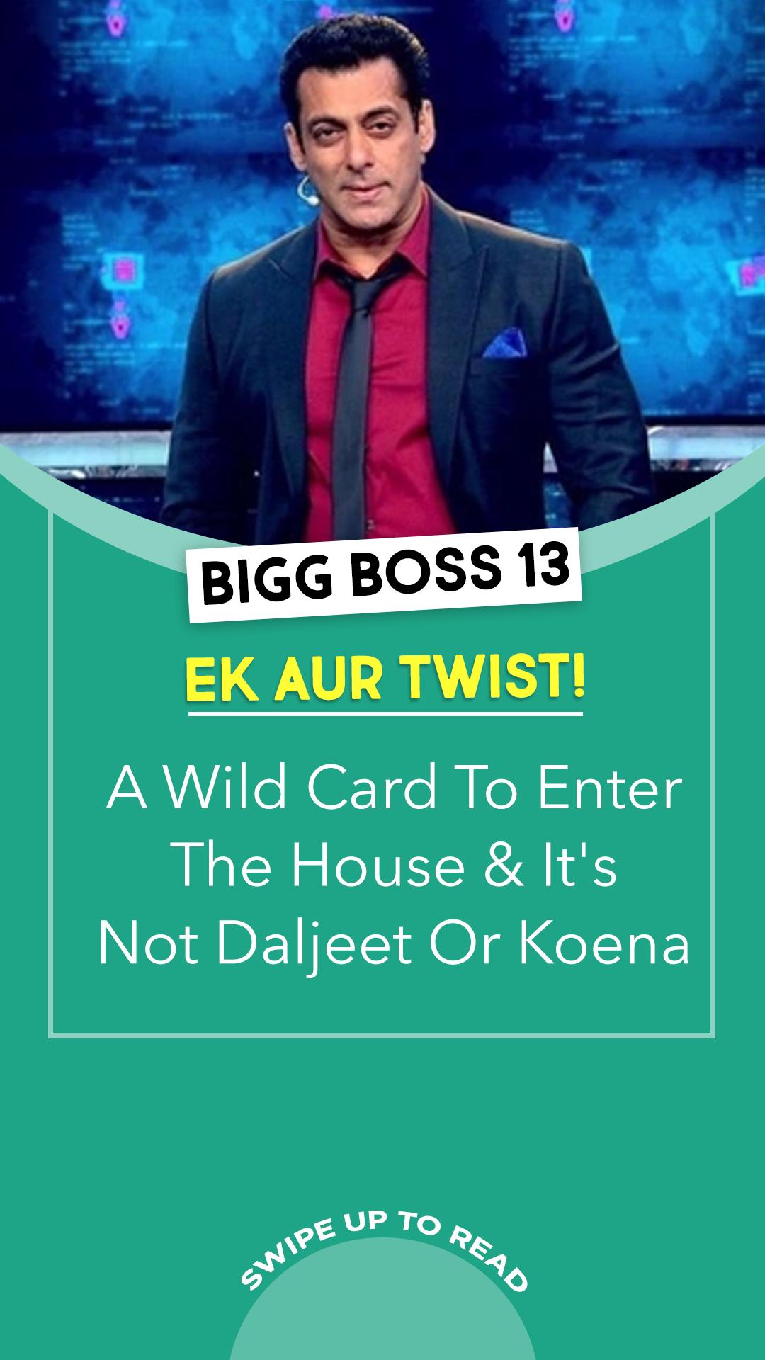 Bigg Boss 13 Ek Aur Twist A Wild Card To Enter The House It S Not Daljeet Or Koena Salmankhan Bollywood Wild Card Twist Cards